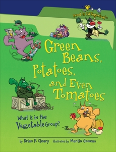 Green Beans, Potatoes, and Even Tomatoes, 2nd Edition: What Is in the Vegetable Group?, Cleary, Brian P.