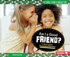 Am I a Good Friend?: A Book about Trustworthiness, Nelson, Robin