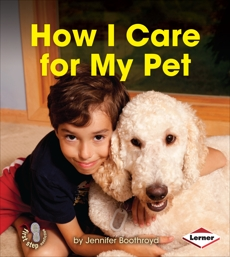 How I Care for My Pet, Boothroyd, Jennifer