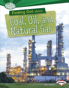 Finding Out about Coal, Oil, and Natural Gas, Doeden, Matt