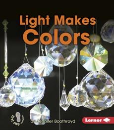 Light Makes Colors, Boothroyd, Jennifer