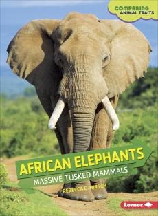 African Elephants: Massive Tusked Mammals, Hirsch, Rebecca E.