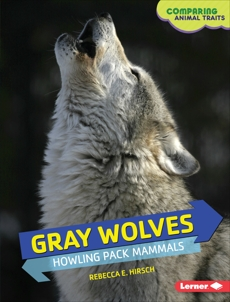 Gray Wolves: Howling Pack Mammals, Hirsch, Rebecca E.