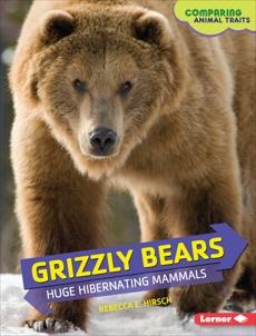 Grizzly Bears: Huge Hibernating Mammals, Hirsch, Rebecca E.