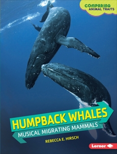 Humpback Whales: Musical Migrating Mammals, Hirsch, Rebecca E.