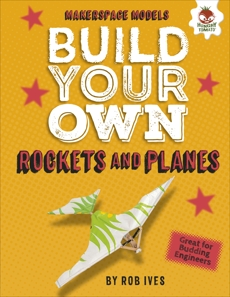 Build Your Own Rockets and Planes, Ives, Rob