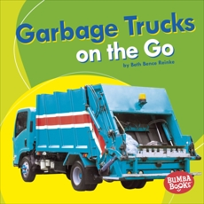 Garbage Trucks on the Go, Reinke, Beth Bence