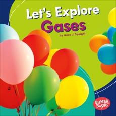Let's Explore Gases, Spaight, Anne J.