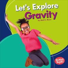 Let's Explore Gravity, Moon, Walt K.