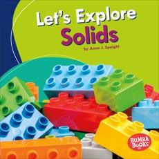 Let's Explore Solids, Spaight, Anne J.