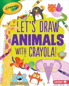 Let's Draw Animals with Crayola ® !, Allen, Kathy