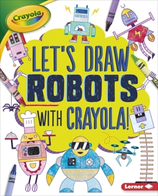 Let's Draw Robots with Crayola ® !, Allen, Kathy