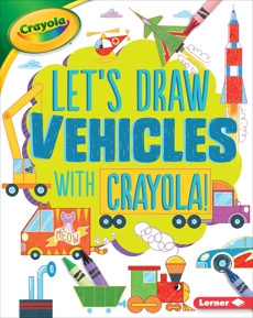 Let's Draw Vehicles with Crayola ® !, Allen, Kathy