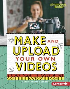 Make and Upload Your Own Videos, Kenney, Karen Latchana
