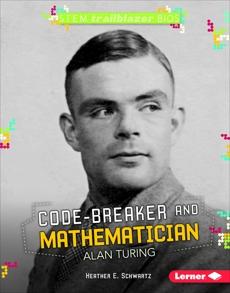 Code-Breaker and Mathematician Alan Turing, Schwartz, Heather E.