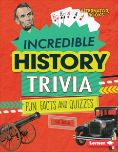 Incredible History Trivia: Fun Facts and Quizzes, Braun, Eric
