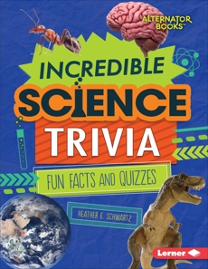 Incredible Science Trivia: Fun Facts and Quizzes, Schwartz, Heather E.