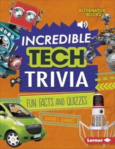 Incredible Tech Trivia: Fun Facts and Quizzes, Schwartz, Heather E.