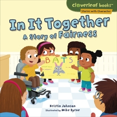 In It Together: A Story of Fairness, Johnson, Kristin