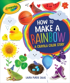 How to Make a Rainbow: A Crayola ® Color Story, Salas� Laura Purdie