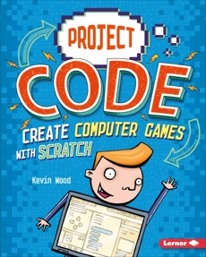 Create Computer Games with Scratch, Wood, Kevin