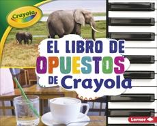 El libro de opuestos de Crayola ® (The Crayola ® Opposites Book), Shepherd, Jodie