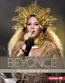 Beyoncé: The Queen of Pop, Schwartz, Heather E.