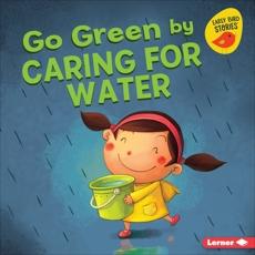 Go Green by Caring for Water, Bullard, Lisa
