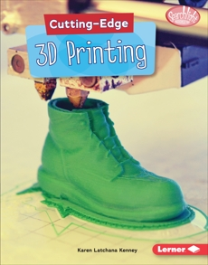 Cutting-Edge 3D Printing, Kenney, Karen Latchana