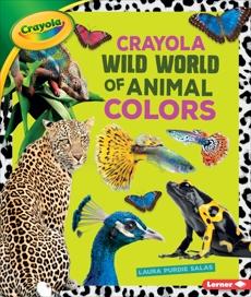 Crayola ® Wild World of Animal Colors, Salas, Laura Purdie