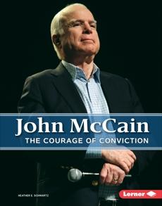 John McCain: The Courage of Conviction, Schwartz, Heather E.