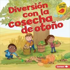 Diversión con la cosecha de otoño (Fall Harvest Fun), Rustad, Martha E. H.
