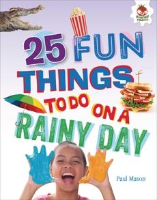 25 Fun Things to Do on a Rainy Day, Mason, Paul