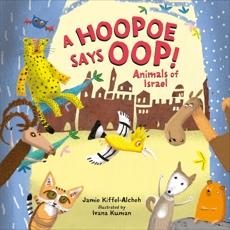 A Hoopoe Says Oop!: Animals of Israel, Kiffel-Alcheh, Jamie & Kiffel-Alcheh� Jamie