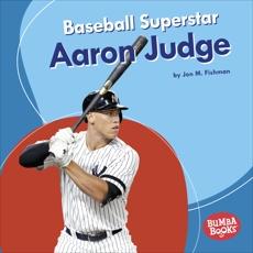 Baseball Superstar Aaron Judge, Fishman, Jon M.