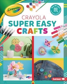 Crayola ® Super Easy Crafts, Felix, Rebecca