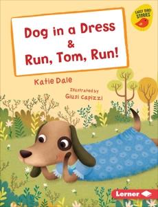 Dog in a Dress & Run, Tom, Run!, Dale, Katie