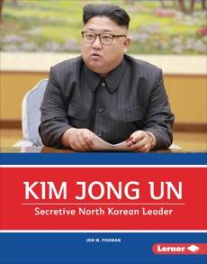 Kim Jong Un: Secretive North Korean Leader, Fishman, Jon M.