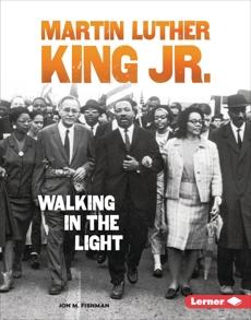Martin Luther King Jr.: Walking in the Light, Fishman, Jon M.