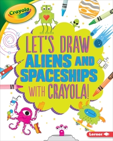Let's Draw Aliens and Spaceships with Crayola ® !, Allen, Kathy
