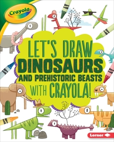 Let's Draw Dinosaurs and Prehistoric Beasts with Crayola ® !, Allen, Kathy