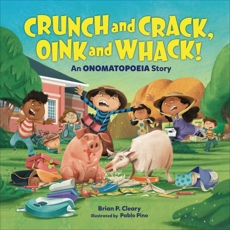 Crunch and Crack, Oink and Whack!: An Onomatopoeia Story, Cleary, Brian P.