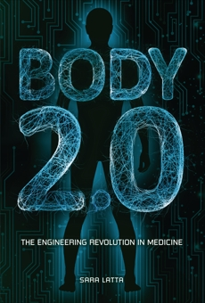 Body 2.0: The Engineering Revolution in Medicine, Latta, Sara