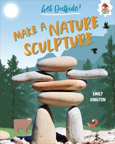 Make a Nature Sculpture, Kington, Emily