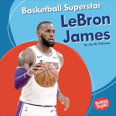Basketball Superstar LeBron James, Fishman, Jon M.