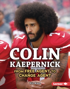 Colin Kaepernick: From Free Agent to Change Agent, Braun, Eric