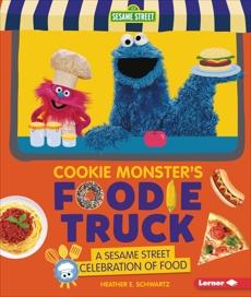 Cookie Monster's Foodie Truck: A Sesame Street ® Celebration of Food, Schwartz, Heather E.