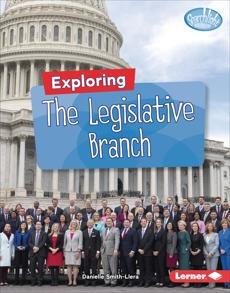 Exploring the Legislative Branch, Smith-Llera, Danielle