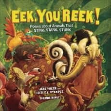 Eek, You Reek!: Poems about Animals That Stink, Stank, Stunk, Yolen, Jane & Stemple, Heidi E. Y.