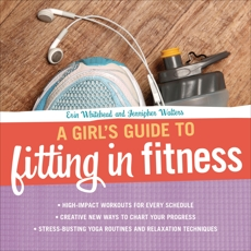 A Girl's Guide to Fitting in Fitness, Walters, Jennipher & Whitehead, Erin & Walters� Jennipher & Whitehead� Erin